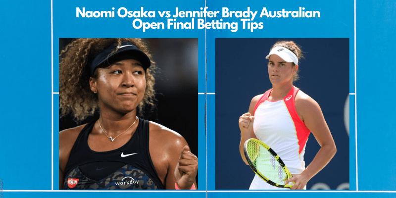 Naomi Osaka vs Jennifer Brady Australian Open 2021 Betting Tips and Predictions