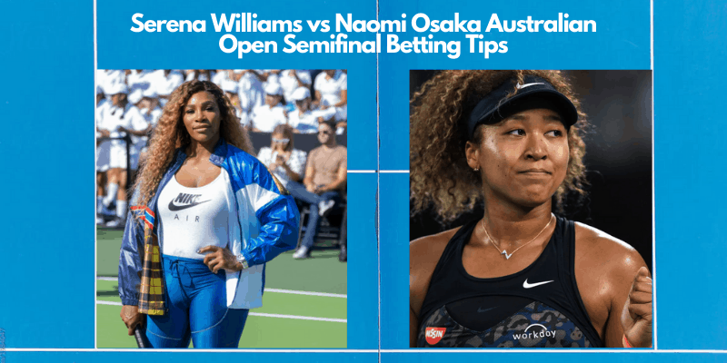 Serena Williams vs Naomi Osaka Australian Open Semifinal Betting Tips and Predictions
