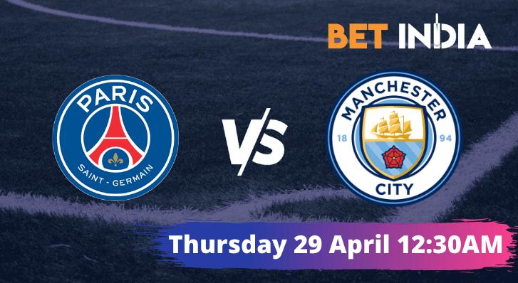 Paris Saint-Germain vs Manchester City Champions League 2021 Semifinal Betting Tips & Predictions